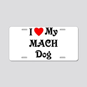 I Love My MACH Dog Aluminum License Plate