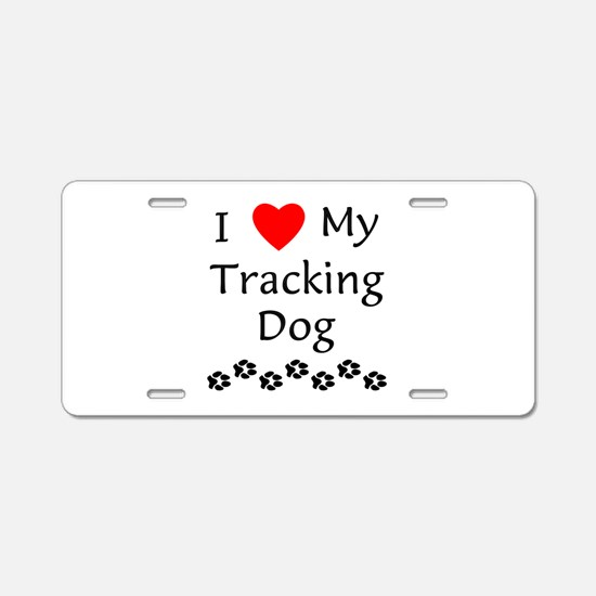 I Love My Tracking Dog Aluminum License Plate