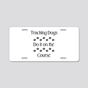 Tracking Dogs do it on the co Aluminum License Pla