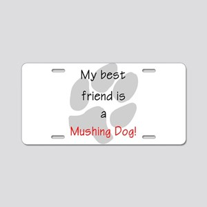 My best friend is a Mushing D Aluminum License Pla