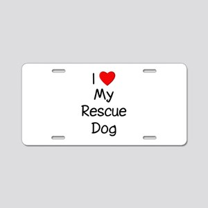 I Love My Rescue Dog Aluminum License Plate