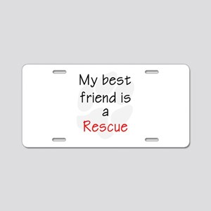 My Best Friend is a Rescue Aluminum License Plate