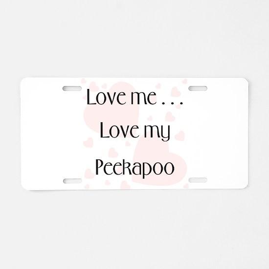 Love me...Love my Peekapoo Aluminum License Plate