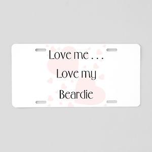 Love me...Love my Beardie Aluminum License Plate