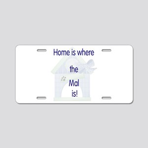 Home is where the Mal is Aluminum License Plate