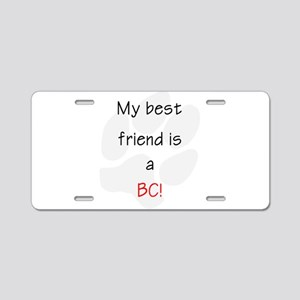 My best friend is a BC Aluminum License Plate