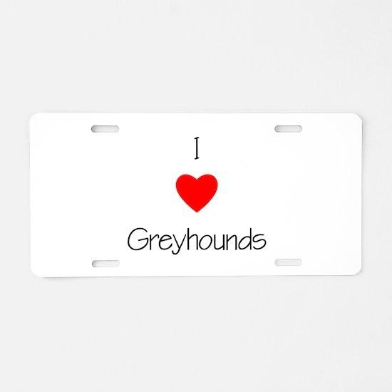 I Love Greyhounds Aluminum License Plate