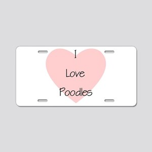 I Love Poodles Aluminum License Plate