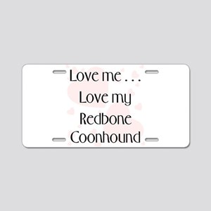 Love Me...Love My Redbone Coo Aluminum License Pla