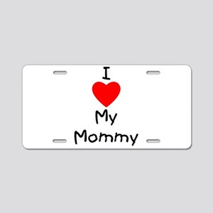 I love my mommy Aluminum License Plate