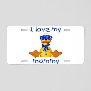 I love my mommy (boy ducky) Aluminum License Plate