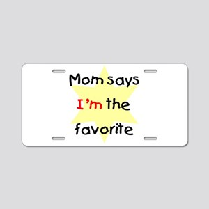 Mom says I'm the favorite (ye Aluminum License Pla