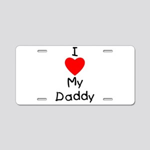 I love my daddy Aluminum License Plate