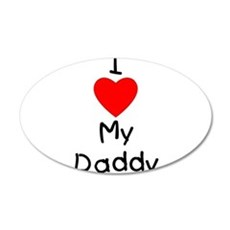I love my daddy 22x14 Oval Wall Peel