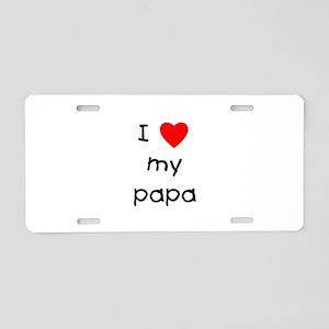 I love my papa Aluminum License Plate