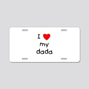 I love my dada Aluminum License Plate