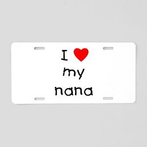 I love my nana Aluminum License Plate