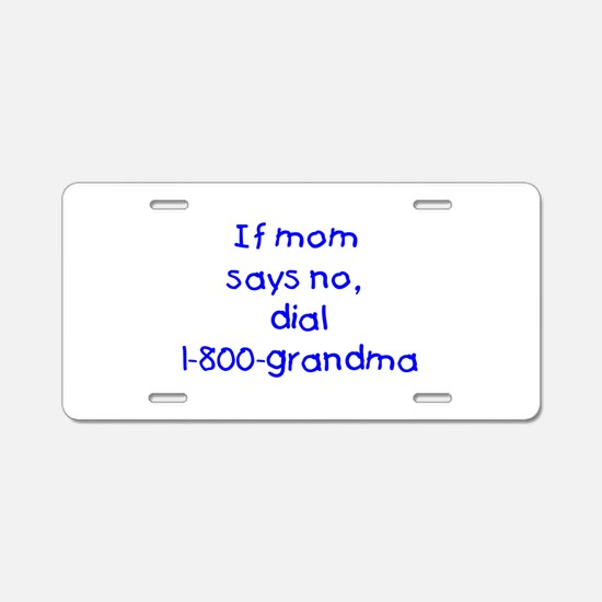 If mom says no...(blue) Aluminum License Plate