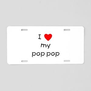 I love my pop pop Aluminum License Plate