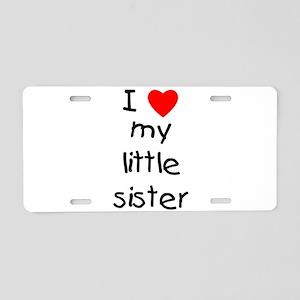I love my little sister Aluminum License Plate