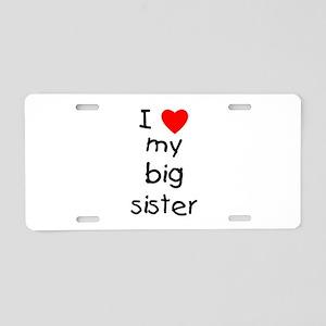 I Love My Big Sister Aluminum License Plate