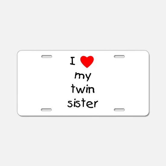 I love my twin sister Aluminum License Plate