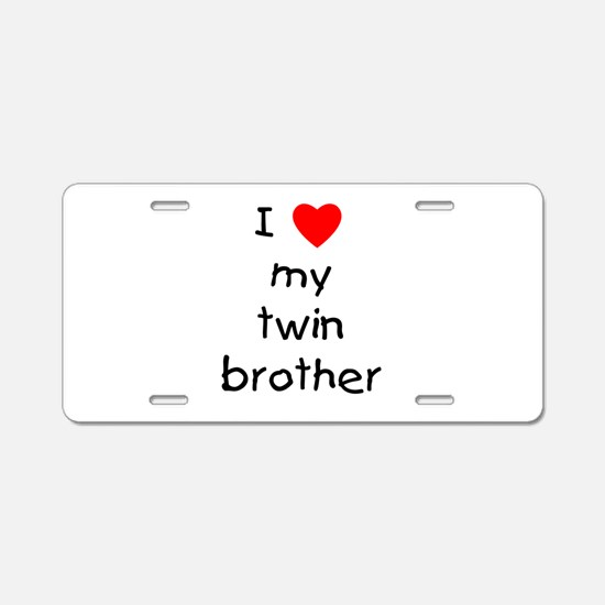 I love my twin brother Aluminum License Plate