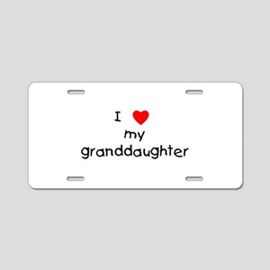 I love my granddaughter Aluminum License Plate