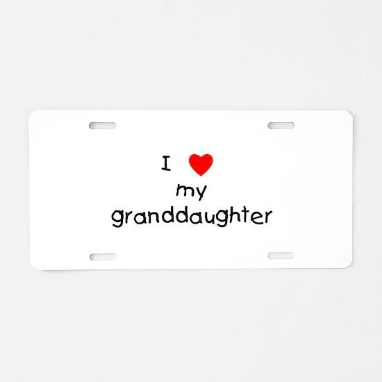 I love my granddaughter Aluminum License Plate