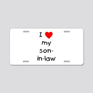 I love my son-in-law Aluminum License Plate