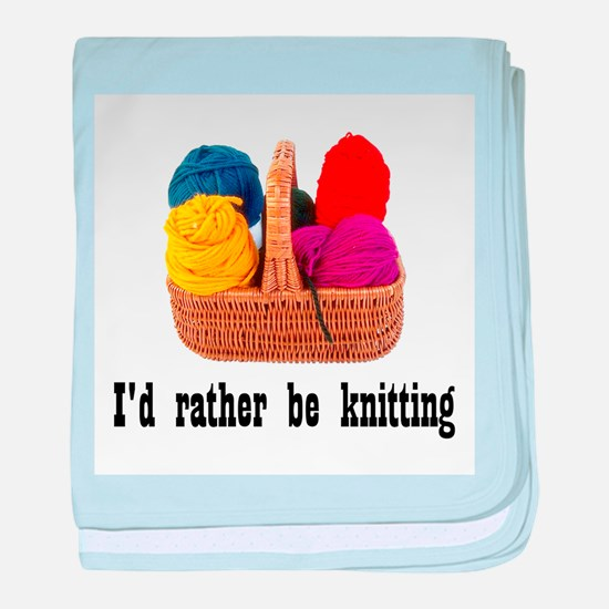 I'd rather be knitting baby blanket