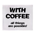 Coffee All Things Are Possibl Throw Blanket
