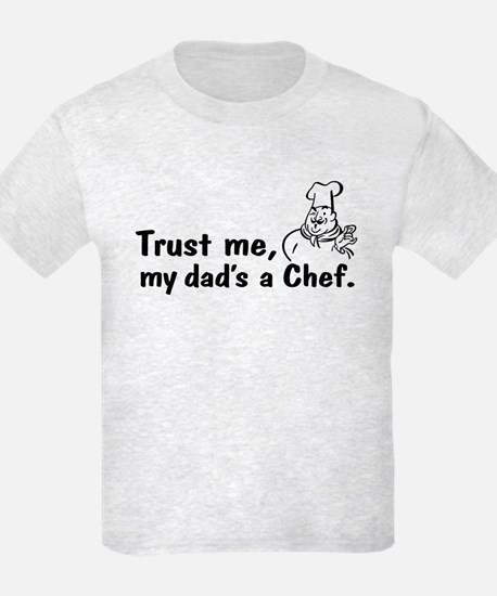 Trust Me My Dad's A Chef T-Shirt