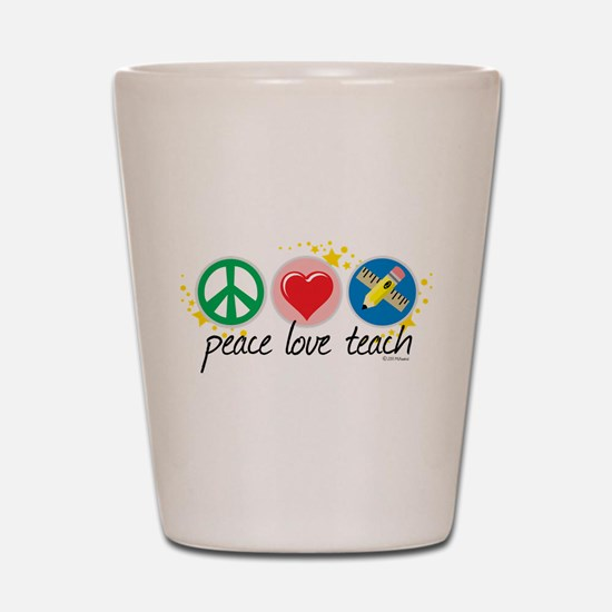 Peace Love Teach Shot Glass