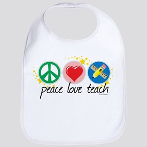 Peace Love Teach Bib