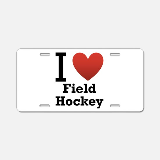 I Love Field Hockey Aluminum License Plate