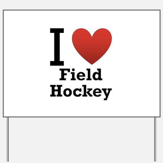 I Love Field Hockey Yard Sign