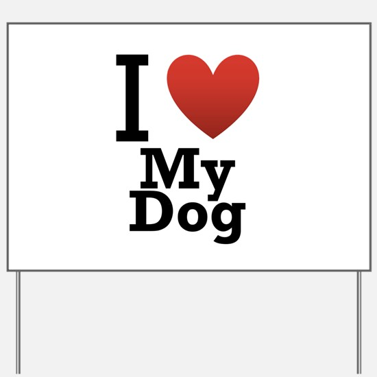 I Love My Dog Yard Sign