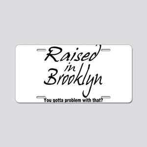 Raised in Brooklyn Aluminum License Plate