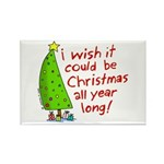 I wish it could be Christmas Rectangle Magnet