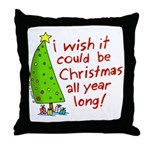 I wish it could be Christmas Throw Pillow