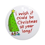 I wish it could be Christmas Ornament (Round)