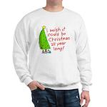 I wish it could be Christmas Sweatshirt