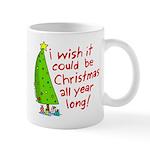 I wish it could be Christmas Mug