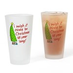 I wish it could be Christmas Drinking Glass