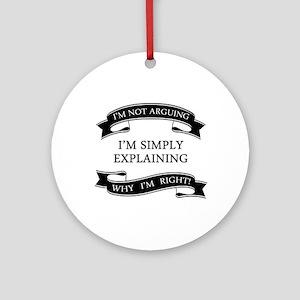 im not arguing im simply explaining Round Ornament