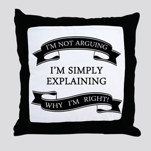 im not arguing im simply explaining w Throw Pillow