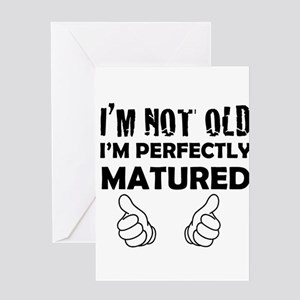 im not old im perfectly matured Greeting Cards