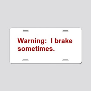 Warning: I brake . . . Aluminum License Plate