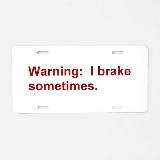 Warning: I brake . . . Aluminum License Plate